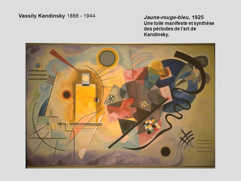 Vassily Kandinsky 1866 - 1944 Jaune-rouge-bleu, 1925 Une toile manifeste et synthèse des périodes de l'art de Kandinsky.