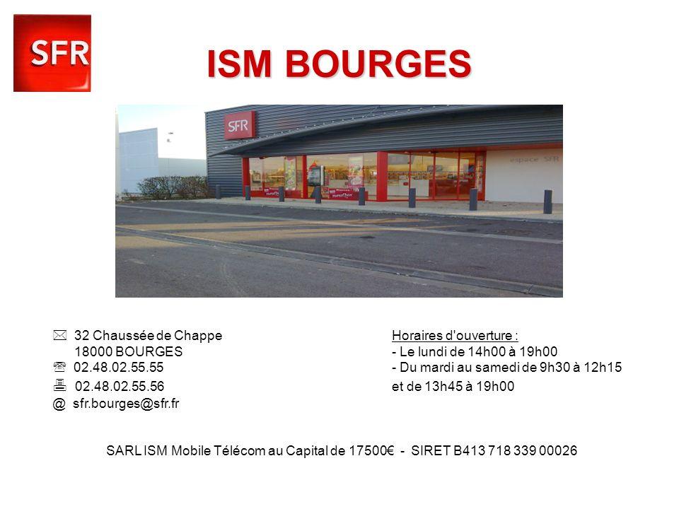 ISM BOURGES  32 Chaussée de Chappe Horaires d ouverture : 18000 BOURGES - Le lundi de 14h00 à 19h00.