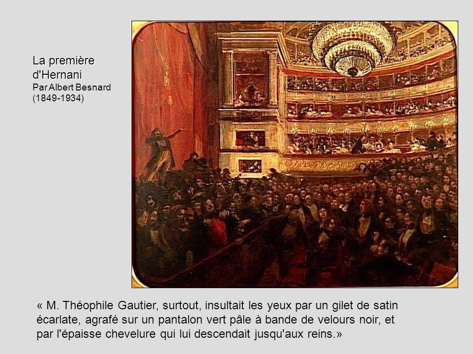 La première d Hernani Par Albert Besnard. (1849-1934) musée Victor Hu. Théophile Gautier, Victor Hugo (publication posthume, 1902)