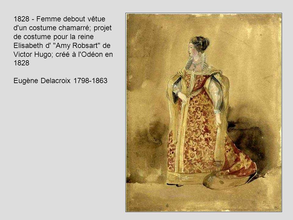 1828 - Femme debout vêtue d un costume chamarré; projet de costume pour la reine Elisabeth d Amy Robsart de Victor Hugo; créé à l Odéon en 1828