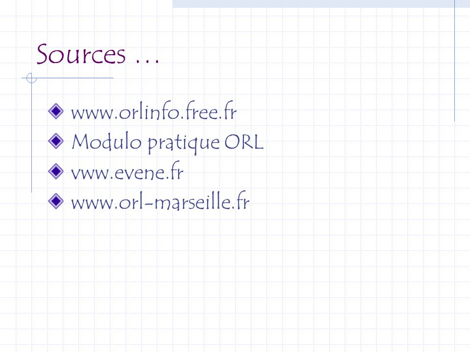 Sources … www.orlinfo.free.fr Modulo pratique ORL vww.evene.fr