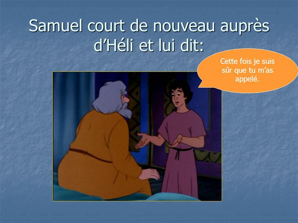 Samuel court de nouveau auprès d'Héli et lui dit: