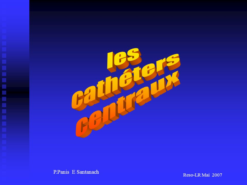 les cathéters centraux P.Panis E Santanach Reso-LR Mai 2007