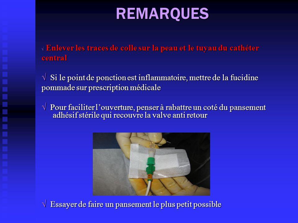 REMARQUES √ Enlever les traces de colle sur la peau et le tuyau du cathéter. central.