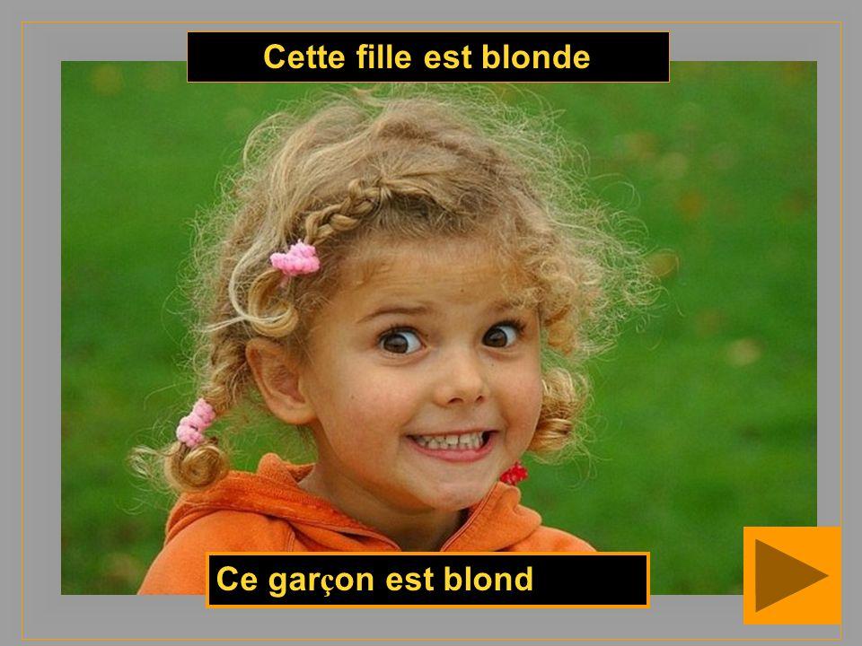 Cette fille est blonde Ce garçon est blond