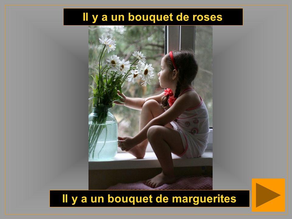 Il y a un bouquet de roses Il y a un bouquet de marguerites