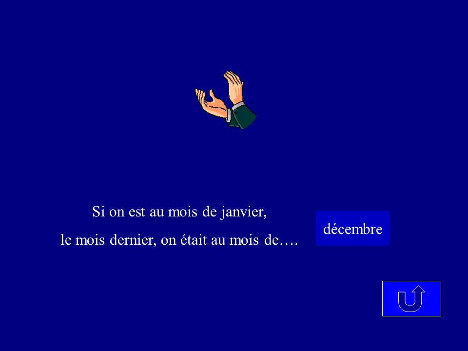 Si on est au mois de janvier, le mois dernier, on était au mois de….