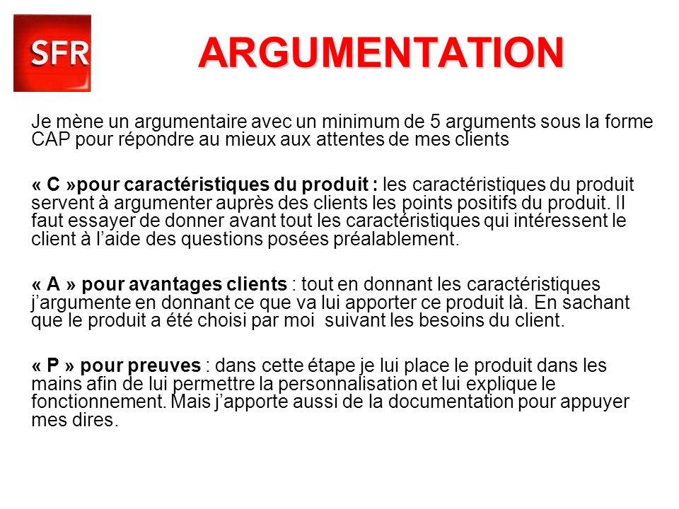 ARGUMENTATIONJe mène un argumentaire avec un minimum de 5 arguments sous la forme CAP pour répondre au mieux aux attentes de mes clients.