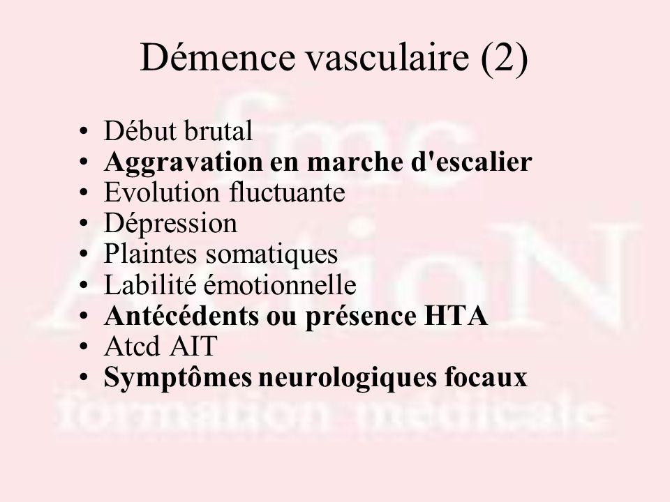 Démence vasculaire (2) Début brutal Aggravation en marche d escalier