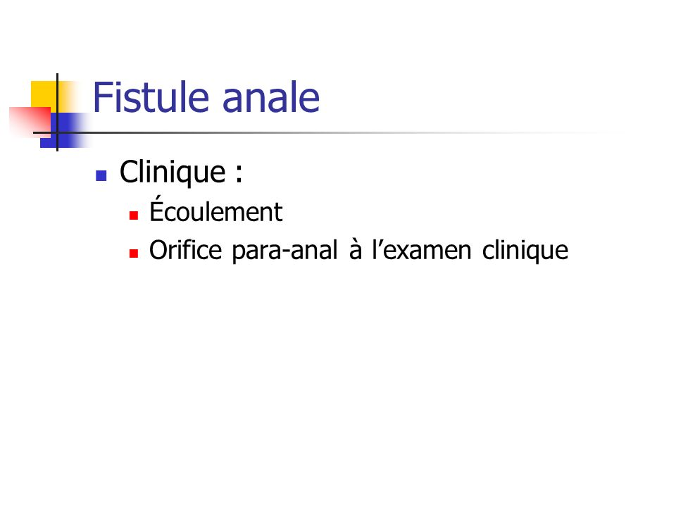 Fistule anale Clinique : Écoulement