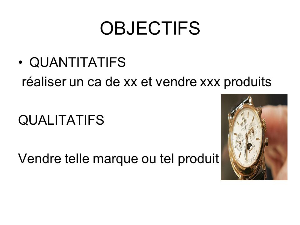 OBJECTIFS QUANTITATIFS réaliser un ca de xx et vendre xxx produits
