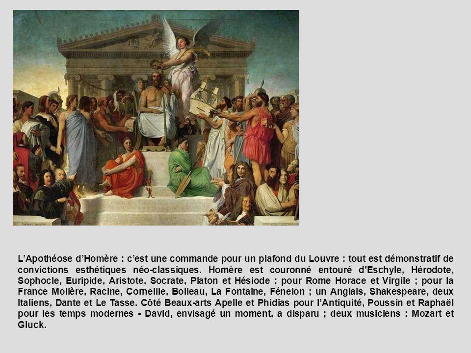 L'Apothéose d'Homère : c'est une commande pour un plafond du Louvre qui reprend le schéma classique de L'Ecole d'Athènes de Raphaël au Vatican. Tout y apparaît comme une démonstration de ses convictions esthétiques : Homère est couronné au milieu d'un choix d'artistes, écrivains, poètes, musiciens, peintres, philosophes, se réclamant tous de la tradition homérique : les grands auteurs et penseurs grecs, Eschyle, Hérodote, Sophocle, Euripide, Aristote, Socrate, Platon et Hésiode ; quelques Romains comme Horace et Virgile ; les grands auteurs classiques français, tels Molière, Racine, Corneille, Boileau, La Fontaine, Fénelon ; un Anglais, Shakespeare, deux Italiens, Dante et Le Tasse. Les beaux-arts sont quant à eux représentés par un nombre peu élevé de personnalités : Apelle et Phidias pour l'Antiquité, Poussin et Raphaël pour les temps modernes - David, envisagé un moment, a disparu ; et seulement deux musiciens : Mozart et Gluck.