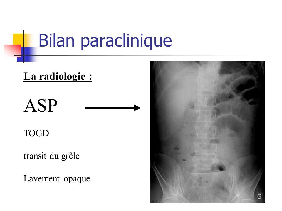 ASP Bilan paraclinique La radiologie : TOGD transit du grêle