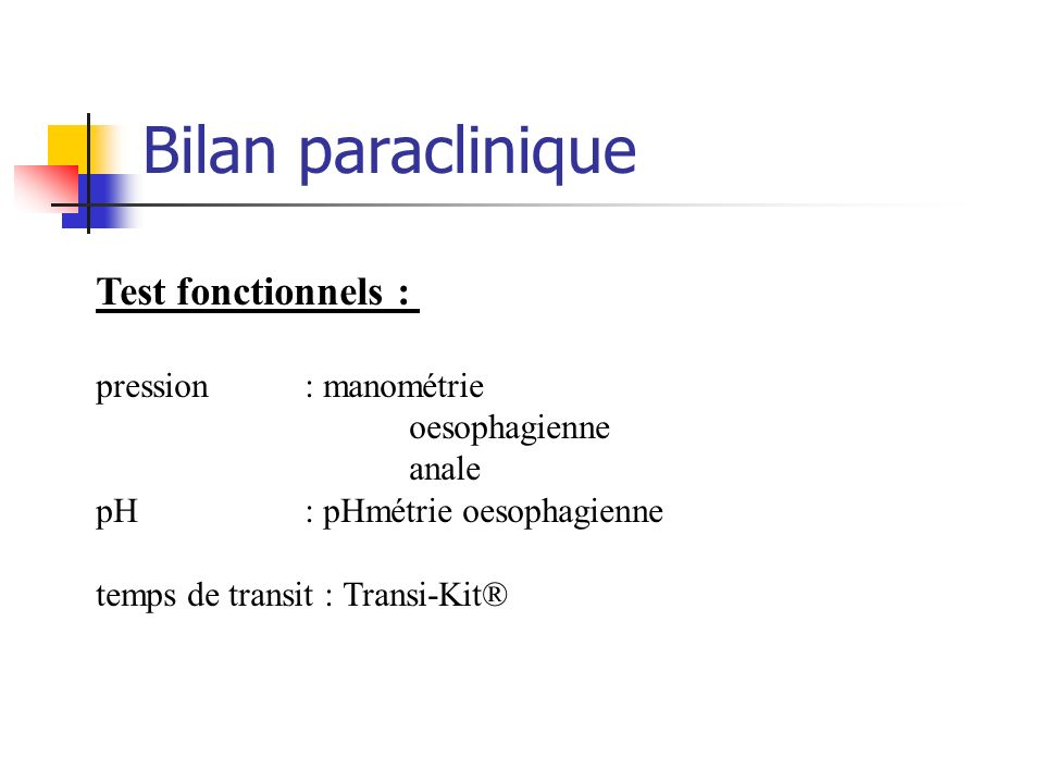 Bilan paraclinique Test fonctionnels : pression : manométrie