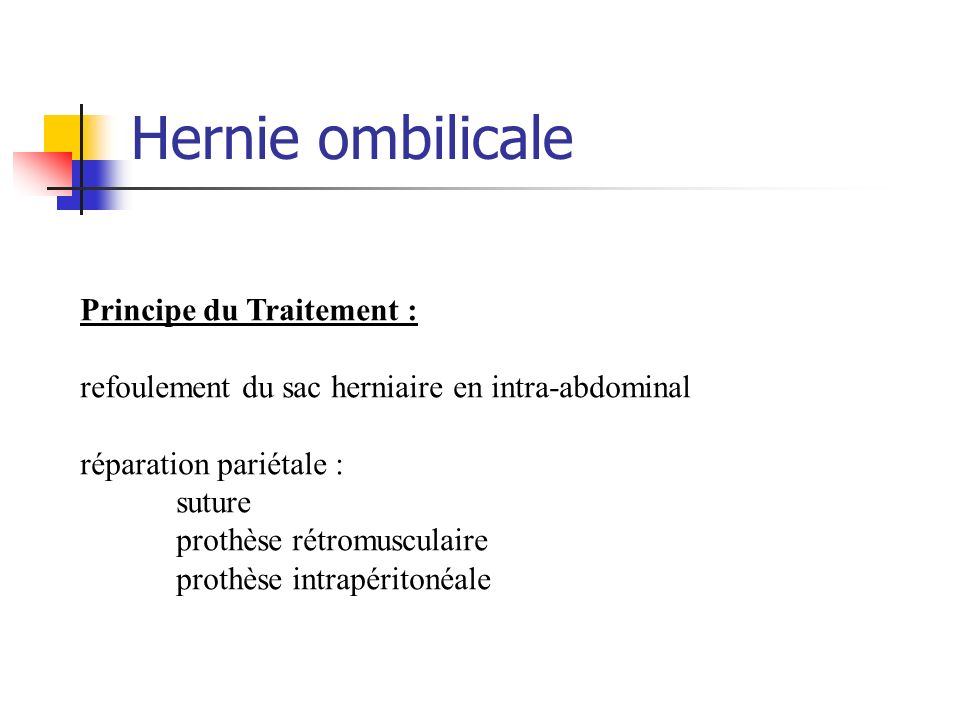 Hernie ombilicale Principe du Traitement :