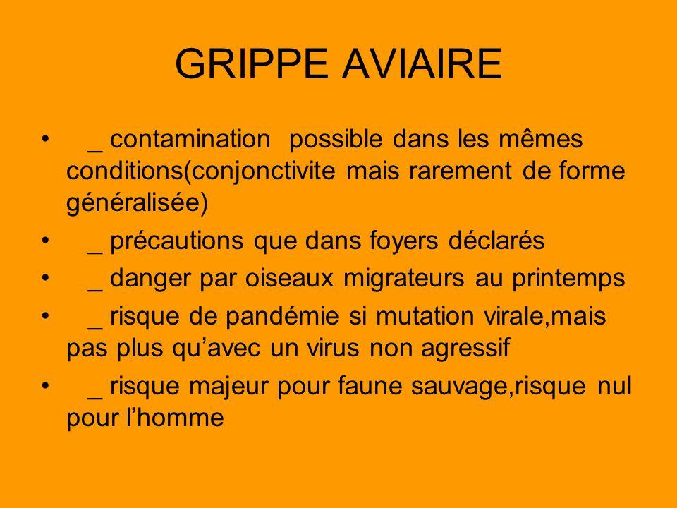 GRIPPE AVIAIRE_ contamination possible dans les mêmes conditions(conjonctivite mais rarement de forme généralisée)