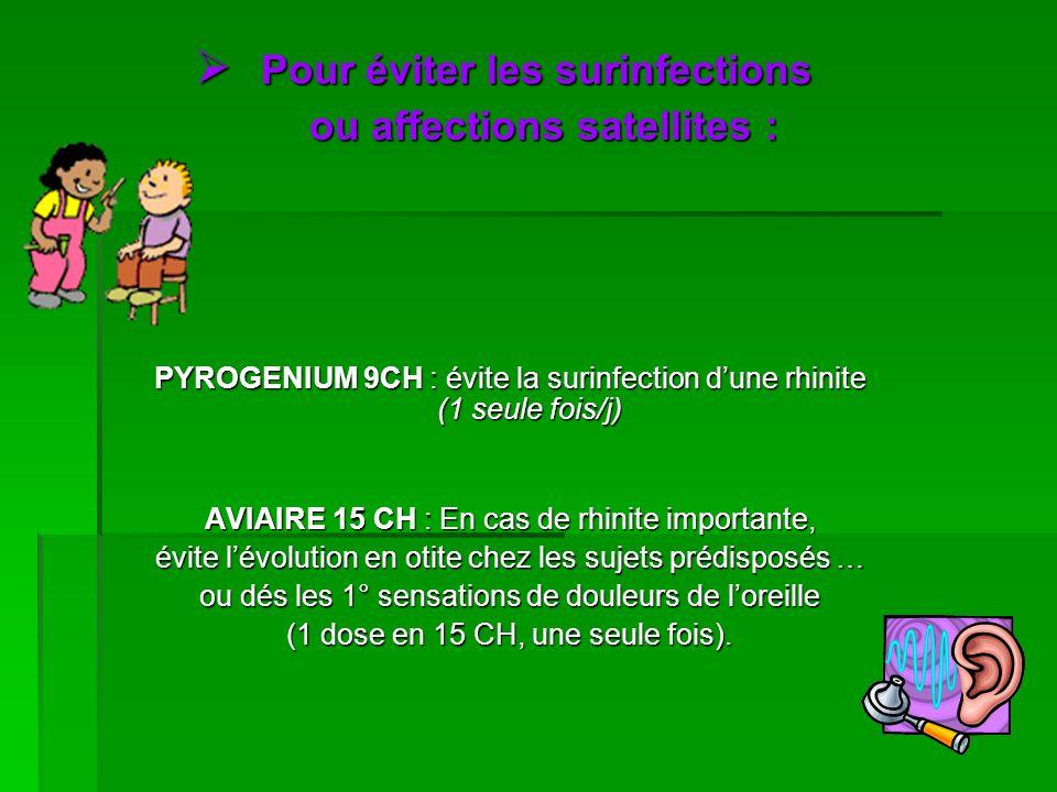Pour éviter les surinfections ou affections satellites :