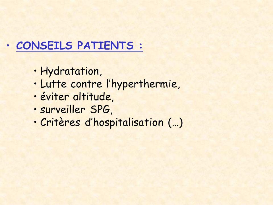 CONSEILS PATIENTS : Hydratation, Lutte contre l'hyperthermie, éviter altitude, surveiller SPG, Critères d'hospitalisation (…)