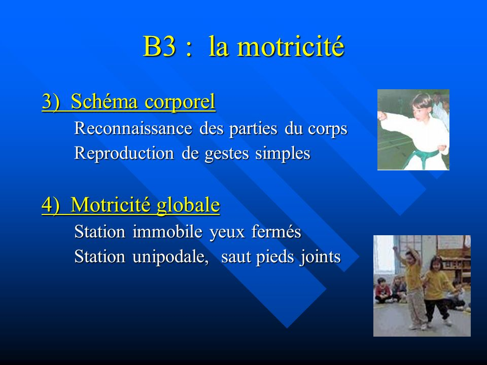 B3 : la motricité 3) Schéma corporel 4) Motricité globale