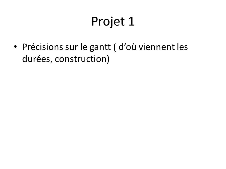 Projet 1 Précisions sur le gantt ( d'où viennent les durées, construction)