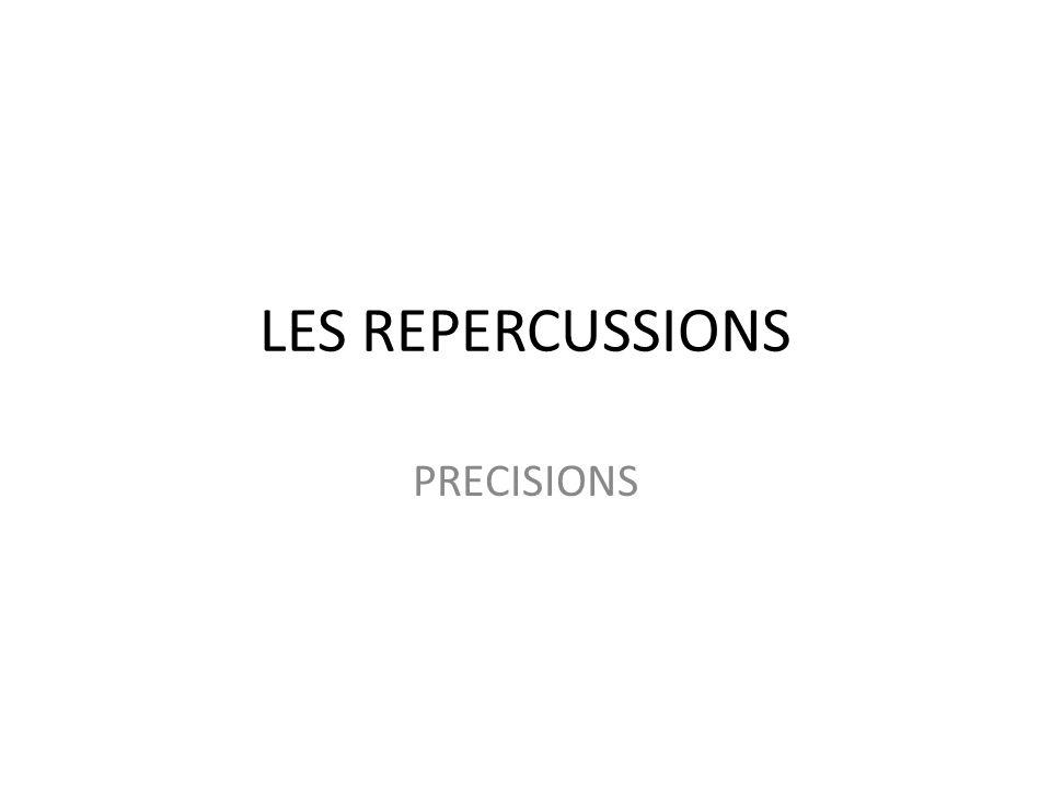 LES REPERCUSSIONS PRECISIONS