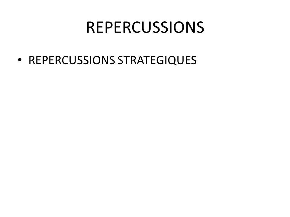 REPERCUSSIONS REPERCUSSIONS STRATEGIQUES
