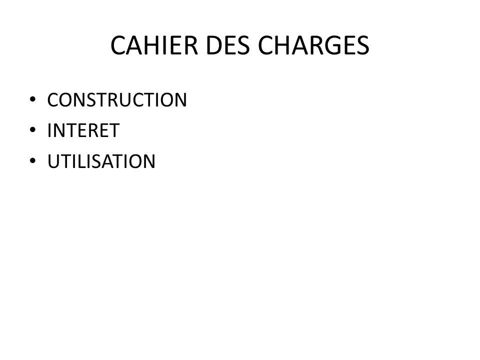CAHIER DES CHARGES CONSTRUCTION INTERET UTILISATION