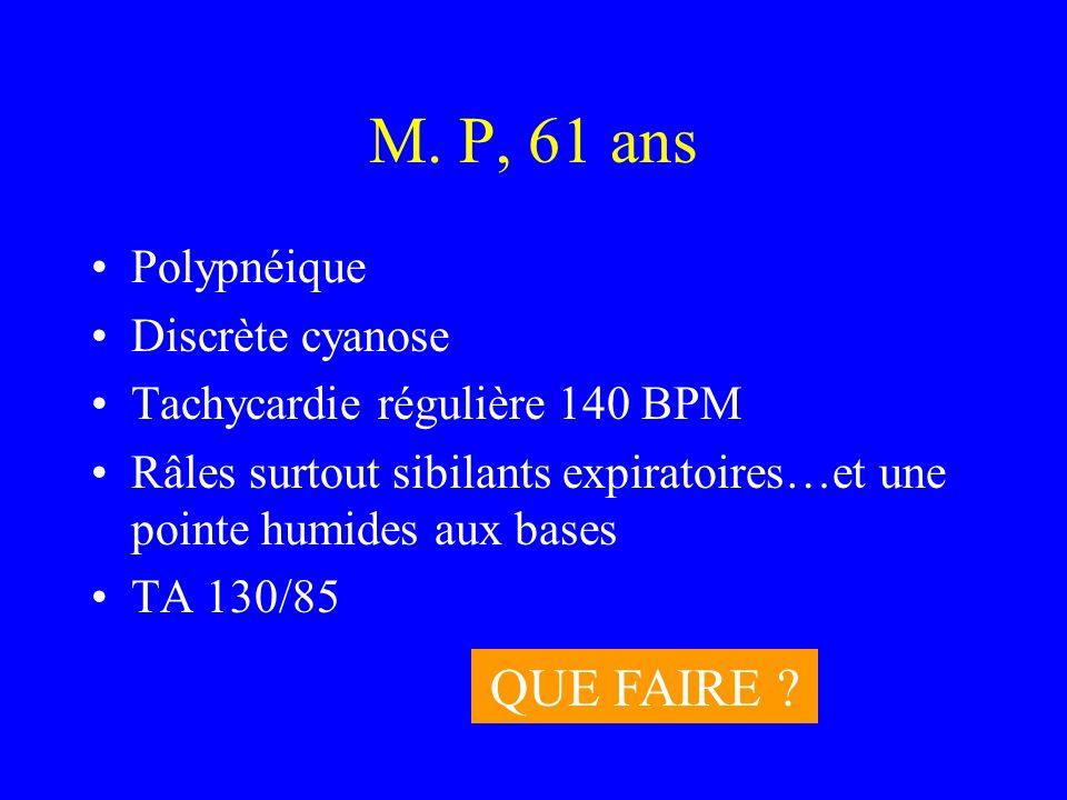 M. P, 61 ans QUE FAIRE Polypnéique Discrète cyanose