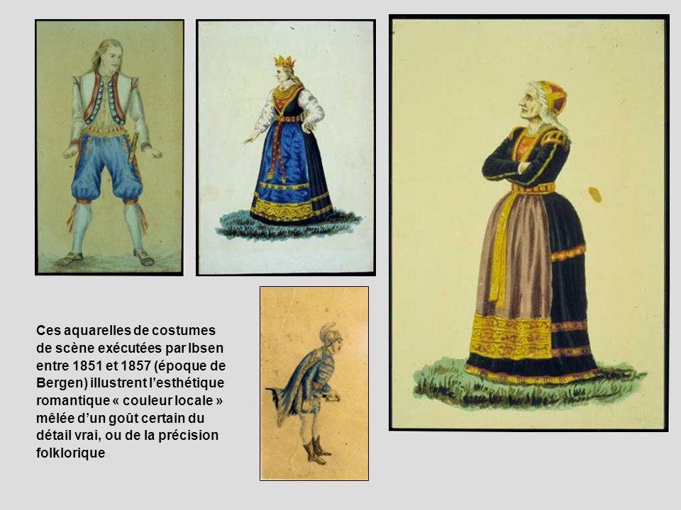 Ces aquarelles de costumes de scène exécutées par Ibsen entre 1851 et 1857 (époque de Bergen) illustrent l'esthétique romantique « couleur locale » mêlée d'un goût certain du détail vrai, ou de la précision folklorique