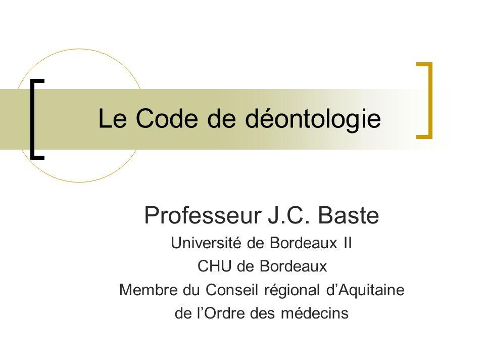Le Code de déontologie Professeur J.C. Baste Université de Bordeaux II