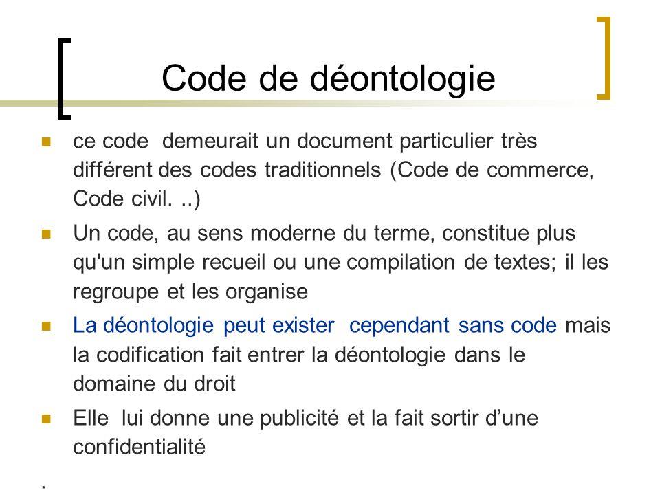 Code de déontologie ce code demeurait un document particulier très différent des codes traditionnels (Code de commerce, Code civil. ..)