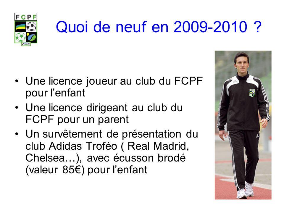 Quoi de neuf en 2009-2010 Une licence joueur au club du FCPF pour l'enfant. Une licence dirigeant au club du FCPF pour un parent.