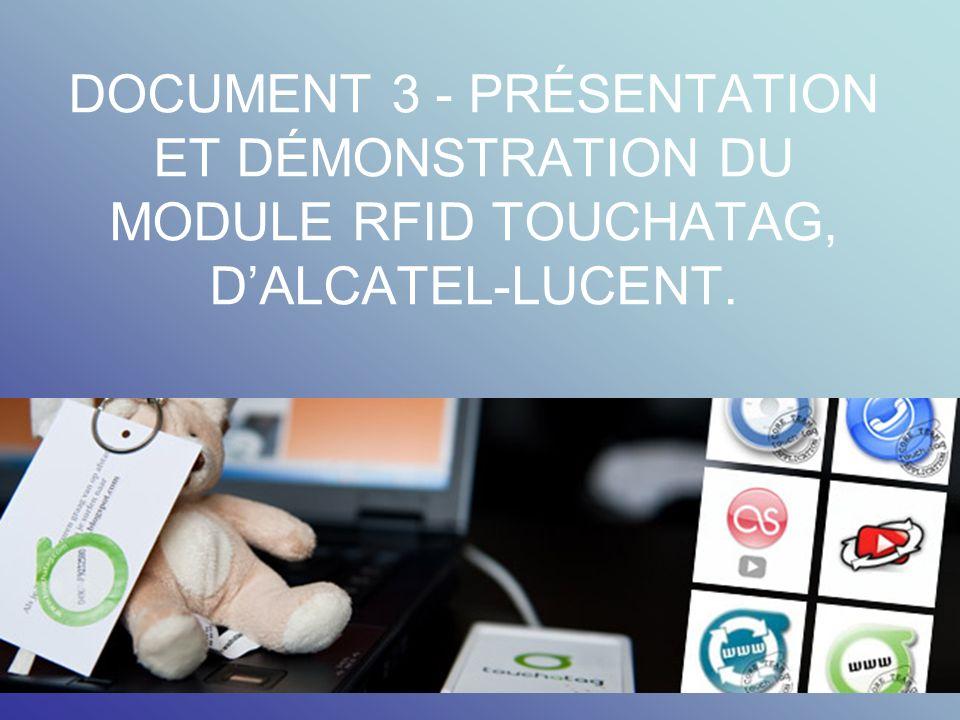 DOCUMENT 3 - PRÉSENTATION ET DÉMONSTRATION DU MODULE RFID TOUCHATAG, D'ALCATEL-LUCENT.