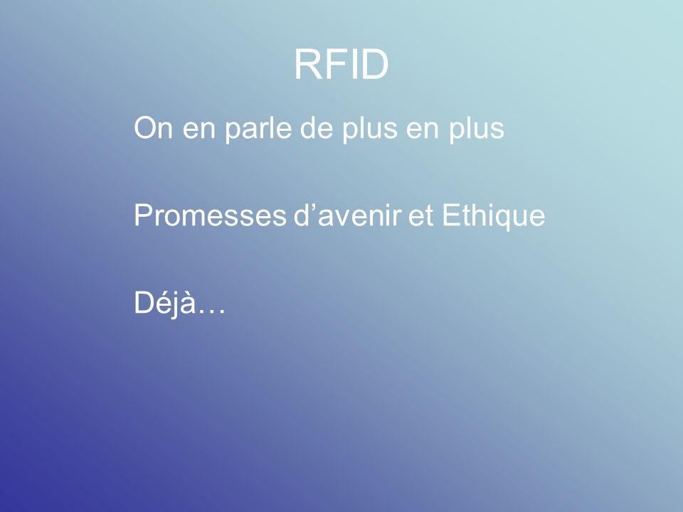 RFID On en parle de plus en plus Promesses d'avenir et Ethique Déjà…