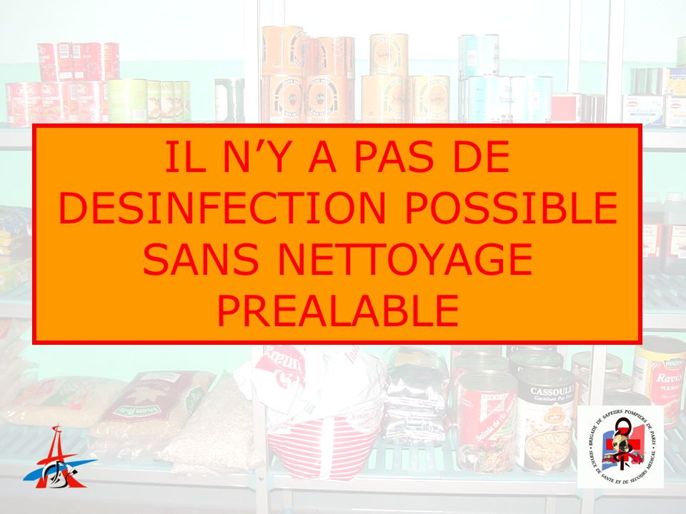 IL N'Y A PAS DE DESINFECTION POSSIBLE SANS NETTOYAGE PREALABLE