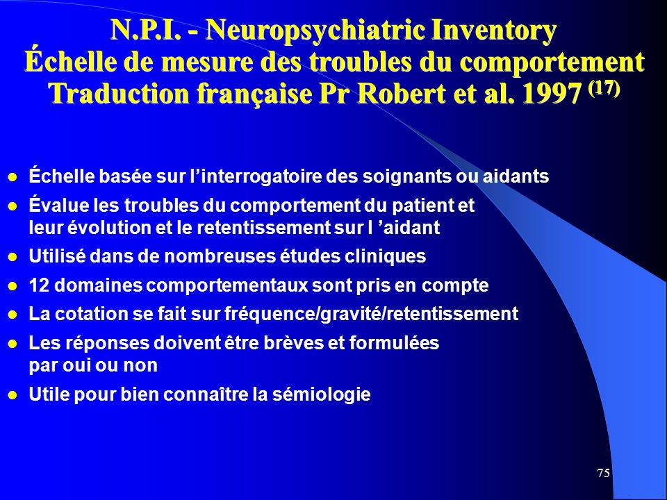 N.P.I. - Neuropsychiatric Inventory Échelle de mesure des troubles du comportement Traduction française Pr Robert et al. 1997 (17)