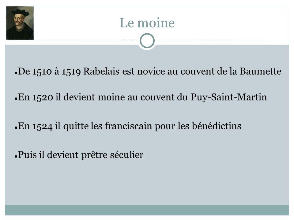Le moine De 1510 à 1519 Rabelais est novice au couvent de la Baumette