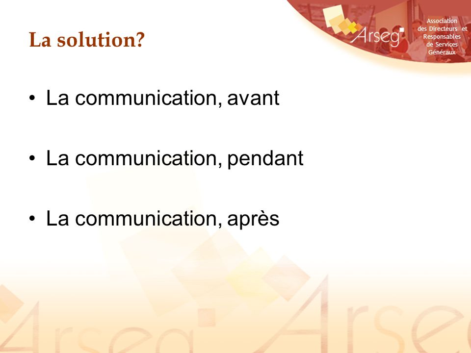 La solution La communication, avant La communication, pendant La communication, après