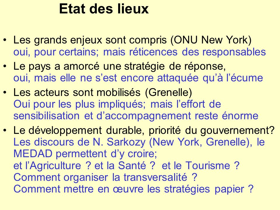 Etat des lieux Les grands enjeux sont compris (ONU New York) oui, pour certains; mais réticences des responsables.