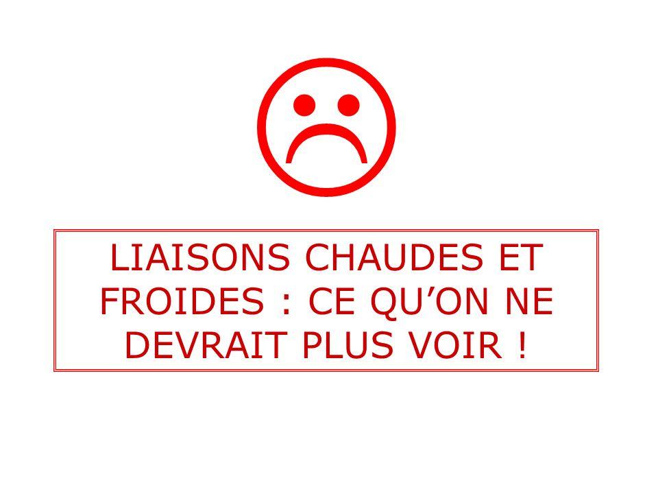 LIAISONS CHAUDES ET FROIDES : CE QU'ON NE DEVRAIT PLUS VOIR !