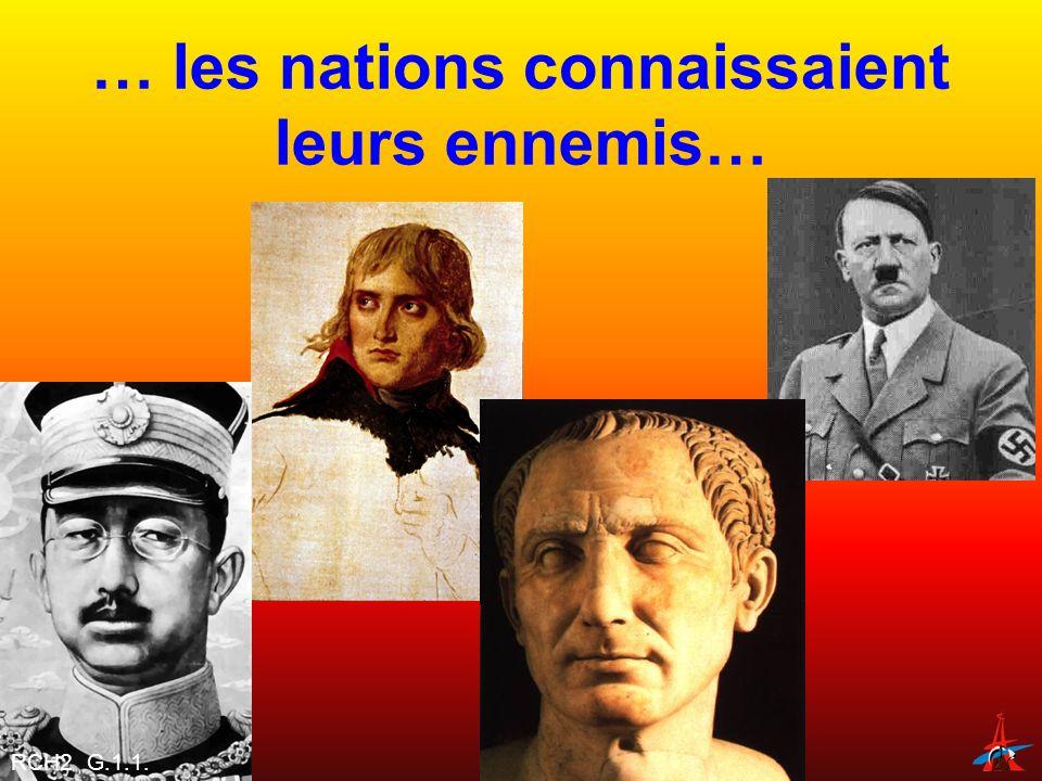 … les nations connaissaient leurs ennemis…