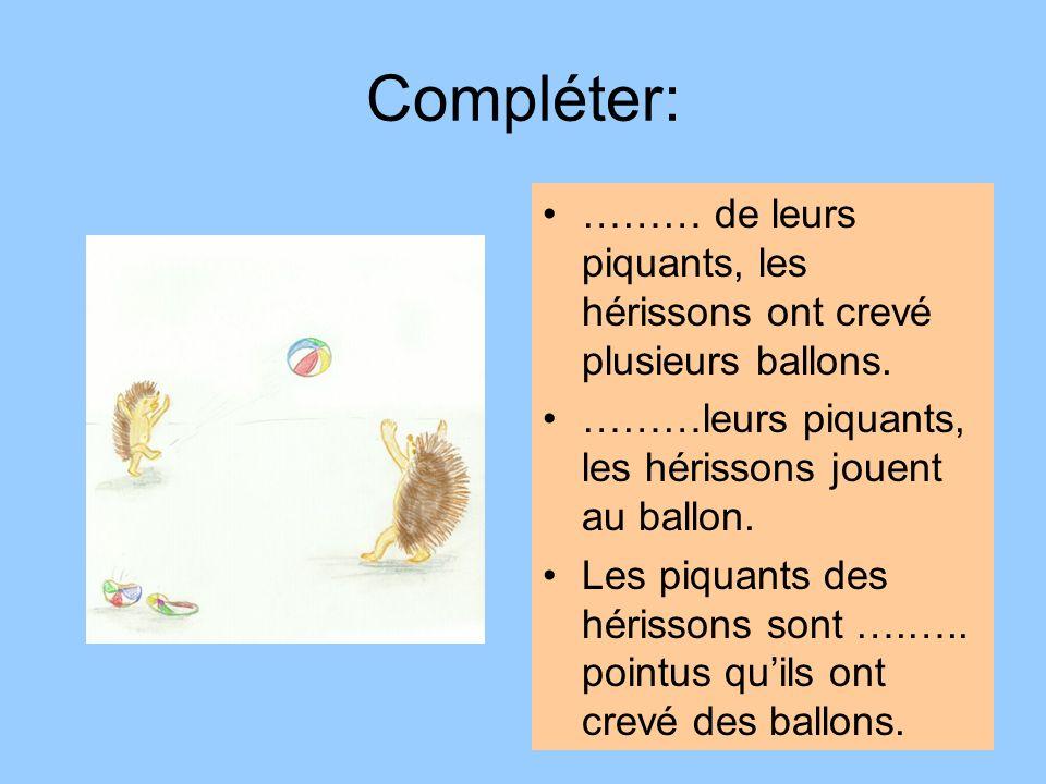 Compléter:……… de leurs piquants, les hérissons ont crevé plusieurs ballons. ………leurs piquants, les hérissons jouent au ballon.