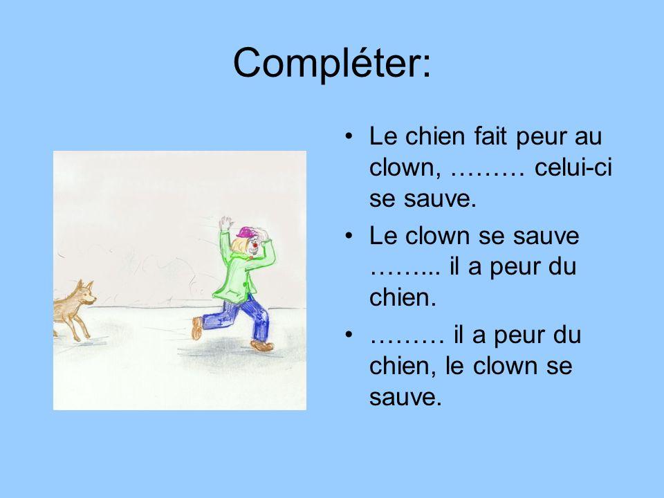 Compléter: Le chien fait peur au clown, ……… celui-ci se sauve.