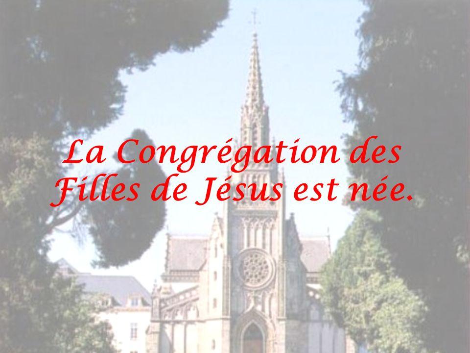 La Congrégation des Filles de Jésus est née.