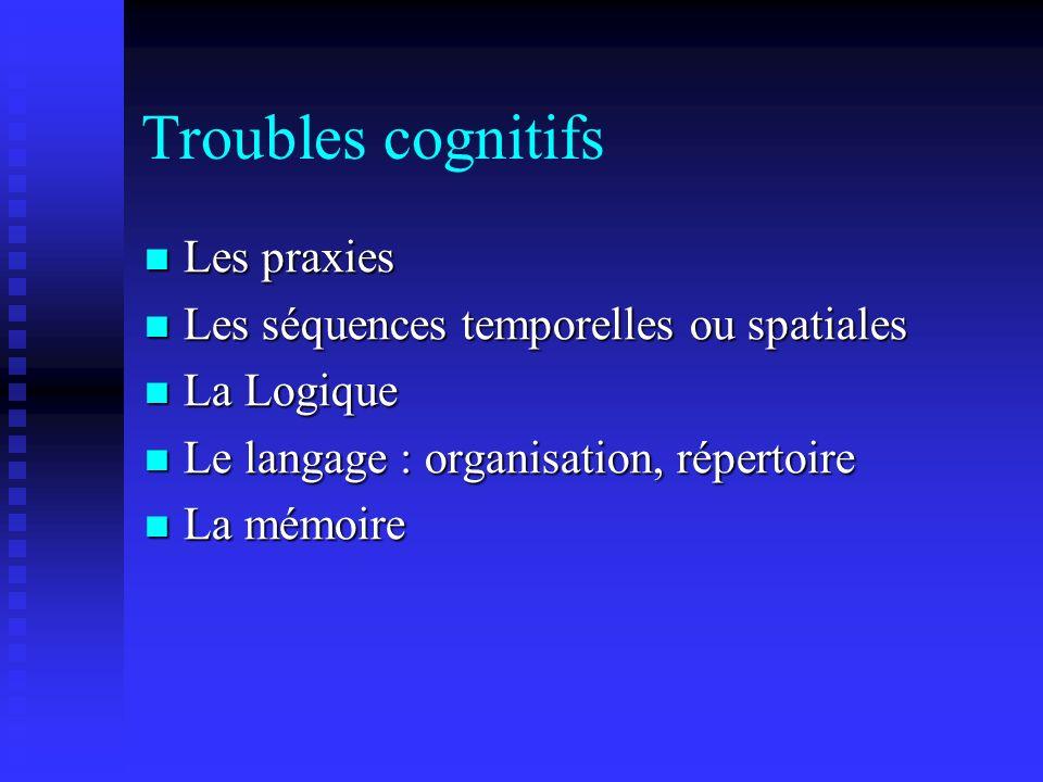 Troubles cognitifs Les praxies Les séquences temporelles ou spatiales