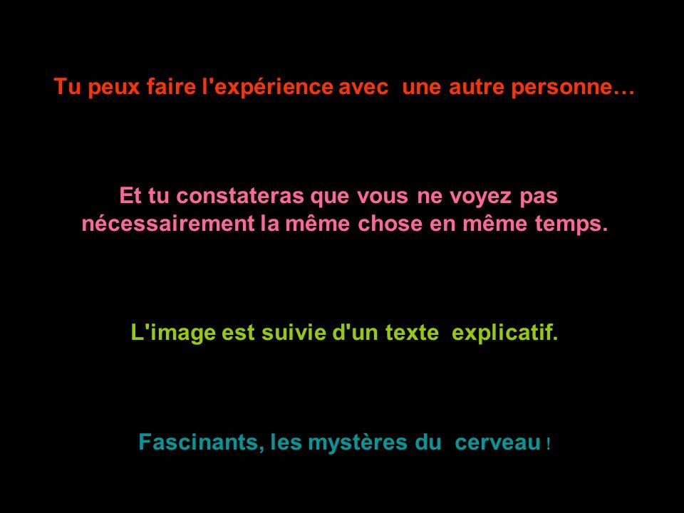 Tu peux faire l expérience avec une autre personne…