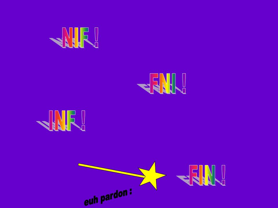 NIF ! FNI ! INF ! FIN ! euh pardon :