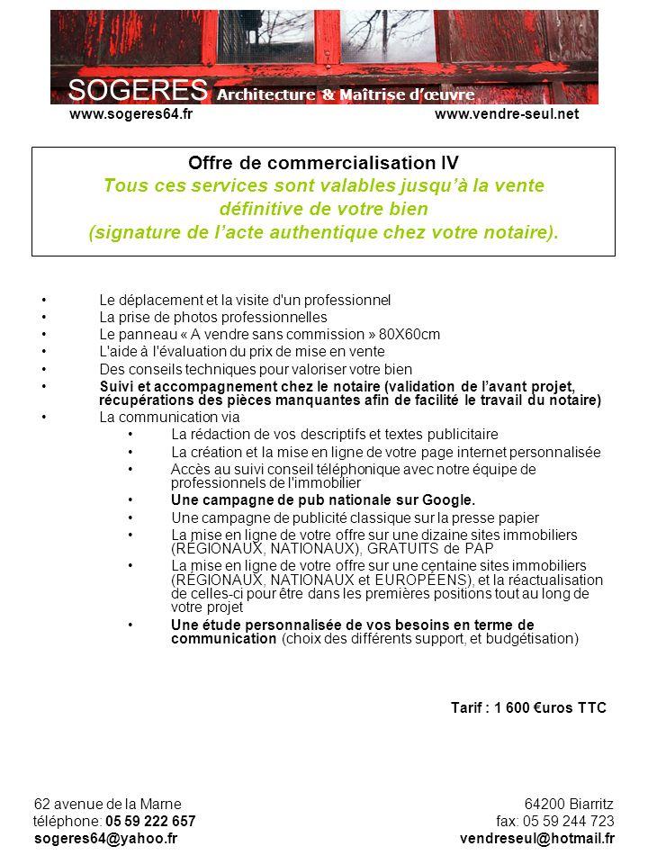 Offre de commercialisation IV Tous ces services sont valables jusqu'à la vente définitive de votre bien (signature de l'acte authentique chez votre notaire).