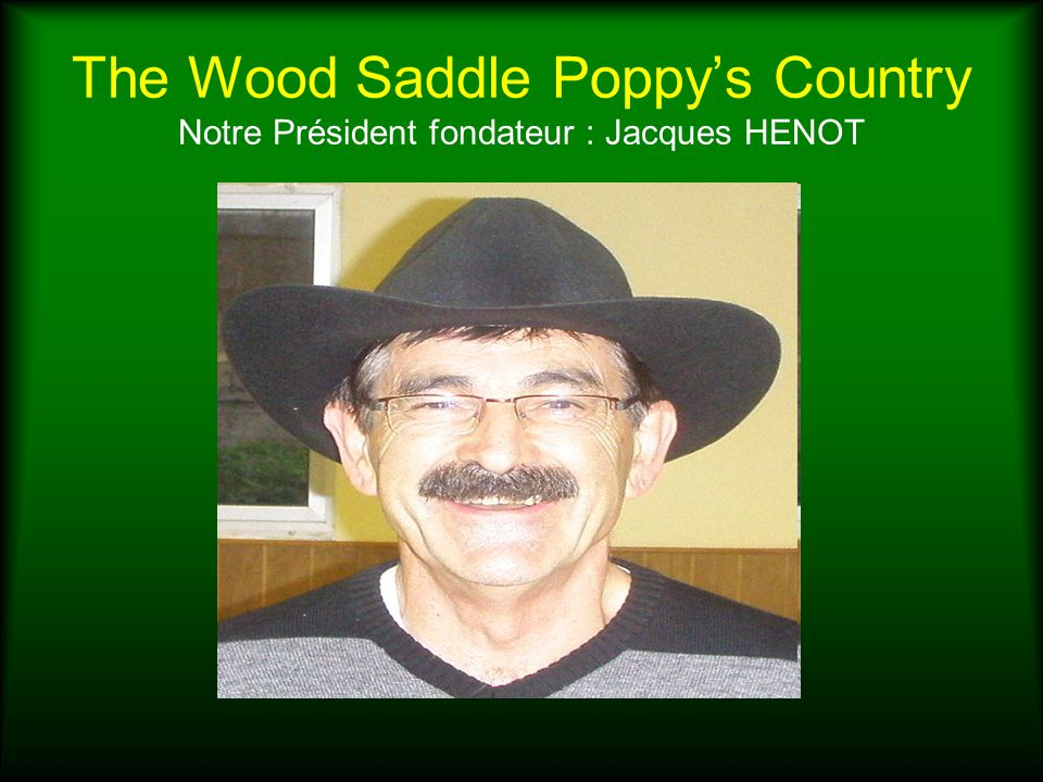 The Wood Saddle Poppy's Country Notre Président fondateur : Jacques HENOT