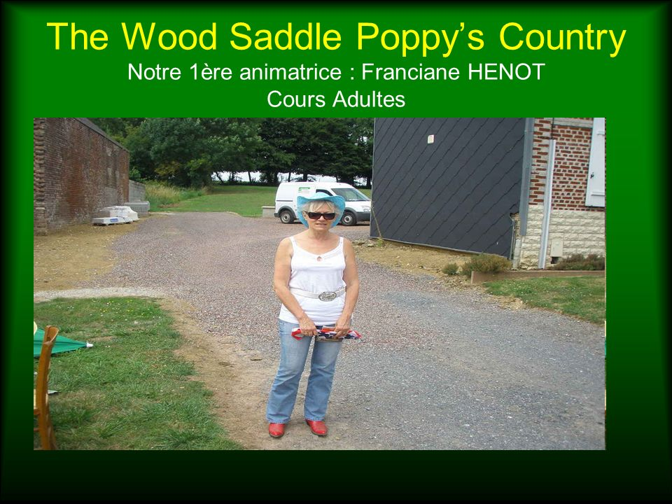 The Wood Saddle Poppy's Country Notre 1ère animatrice : Franciane HENOT Cours Adultes